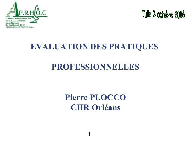 EVALUATION DES PRATIQUES   PROFESSIONNELLES      Pierre PLOCCO       CHR Orléans          1