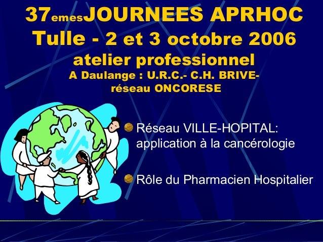 37emesJOURNEES APRHOC Tulle - 2 et 3 octobre 2006    atelier professionnel    A Daulange : U.R.C.- C.H. BRIVE-          ré...
