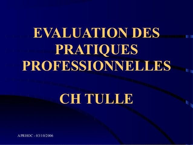 EVALUATION DES     PRATIQUES  PROFESSIONNELLES                      CH TULLEAPRHOC - 03/10/2006
