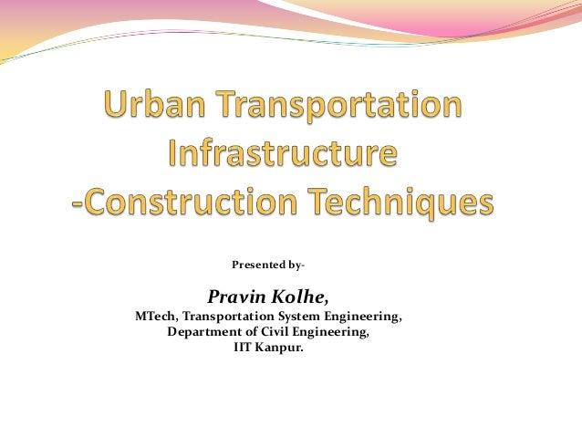 Presented by- Pravin Kolhe, MTech, Transportation System Engineering, Department of Civil Engineering, IIT Kanpur.