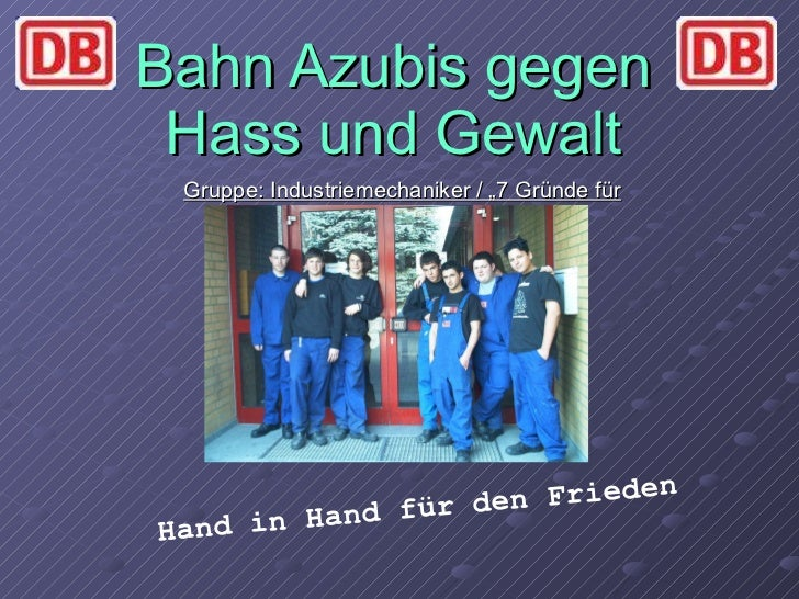 """Bahn Azubis gegen Hass und Gewalt Gruppe: Industriemechaniker / """"7 Gründe für Nürnberg"""" Hand in Hand für den Frieden"""
