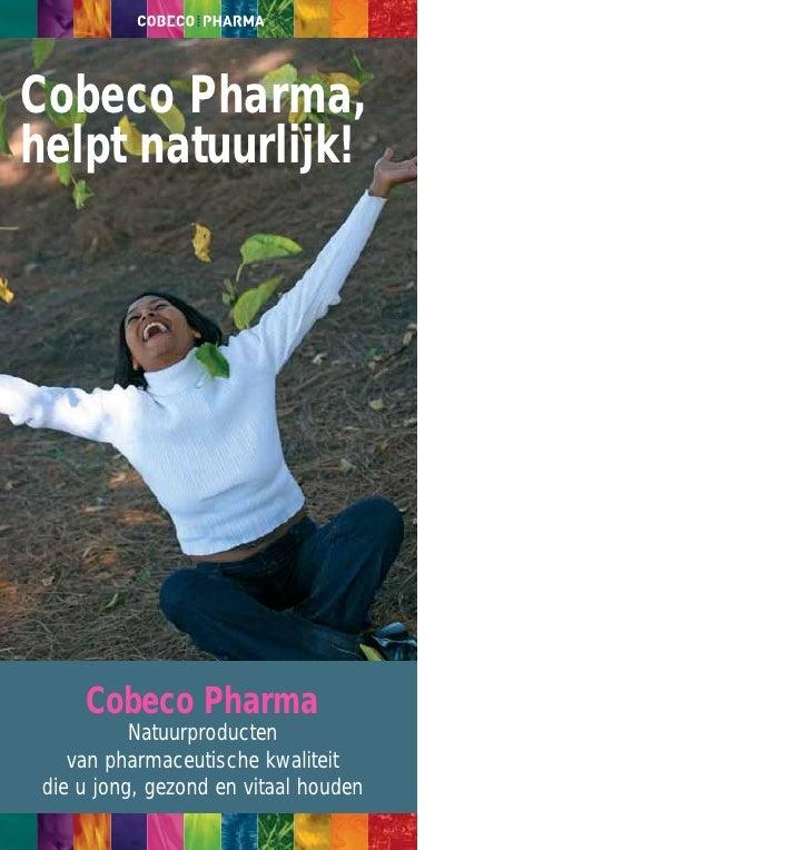 Cobeco Pharma,helpt natuurlijk!     Cobeco Pharma           Natuurproducten    van pharmaceutische kwaliteit die u jong, g...