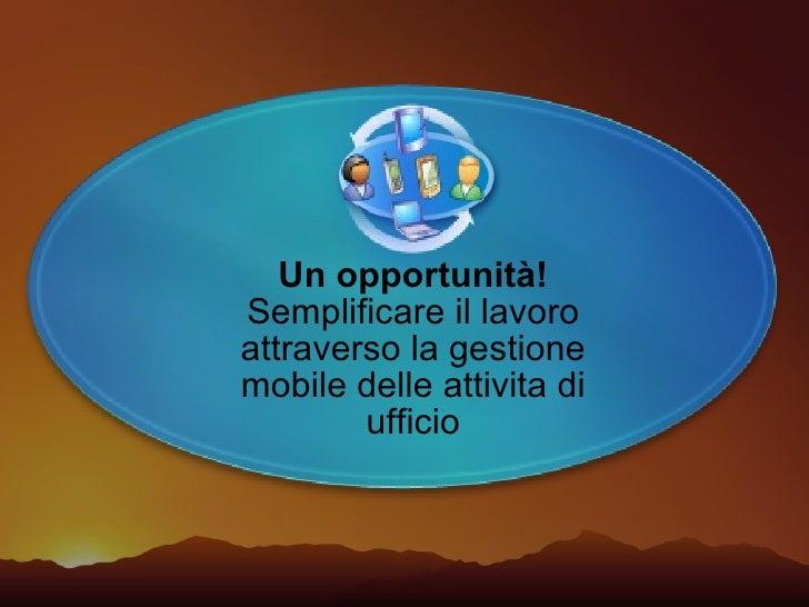 Un opportunità! Semplificare il lavoro attraverso la gestione mobile delle attivita di ufficio