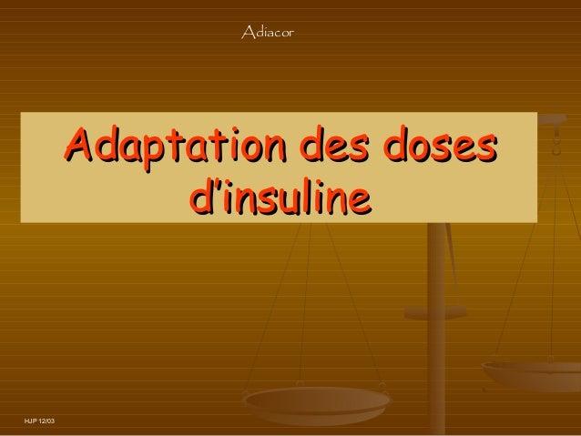 Adiacor            Adaptation des doses                 d'insulineHJP 12/03