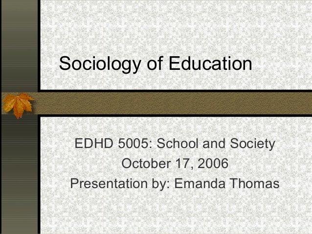 Sociology of Education EDHD 5005: School and Society October 17, 2006 Presentation by: Emanda Thomas