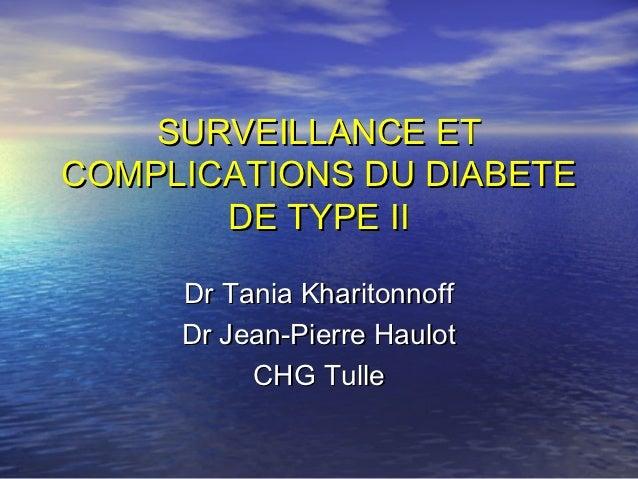 SURVEILLANCE ETCOMPLICATIONS DU DIABETE       DE TYPE II     Dr Tania Kharitonnoff     Dr Jean-Pierre Haulot          CHG ...