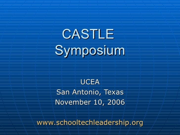 CASTLE  Symposium UCEA San Antonio, Texas November 10, 2006 www.schooltechleadership.org