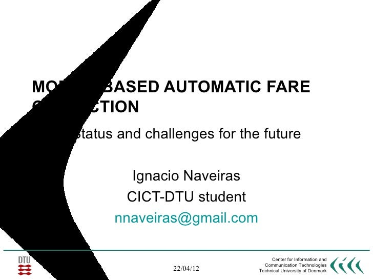 MOBILE-BASED AUTOMATIC FARECOLLECTION   Status and challenges for the future            Ignacio Naveiras           CICT-DT...