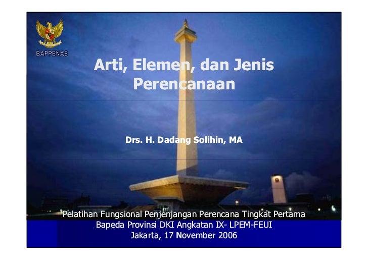 Arti, Elemen, dan Jenis Perencanaan Drs. H. Dadang Solihin, MA Pelatihan Fungsional Penjenjangan Perencana Tingkat Pertama...