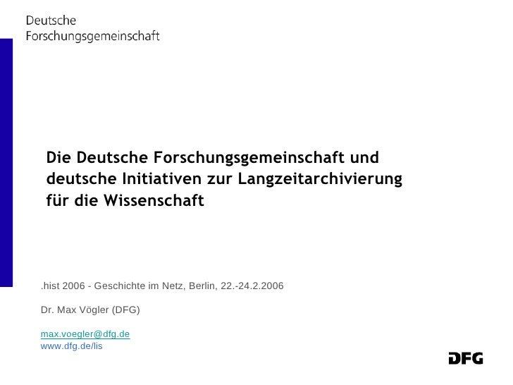Die Deutsche Forschungsgemeinschaft und deutsche Initiativen zur Langzeitarchivierung für die Wissenschaft   .hist 2006 - ...