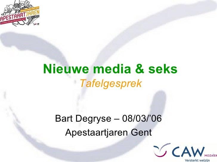 Nieuwe media & seks Tafelgesprek Bart Degryse – 08/03/'06 Apestaartjaren Gent