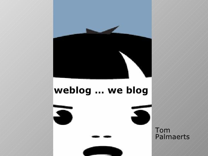 weblog … we blog   Tom Palmaerts