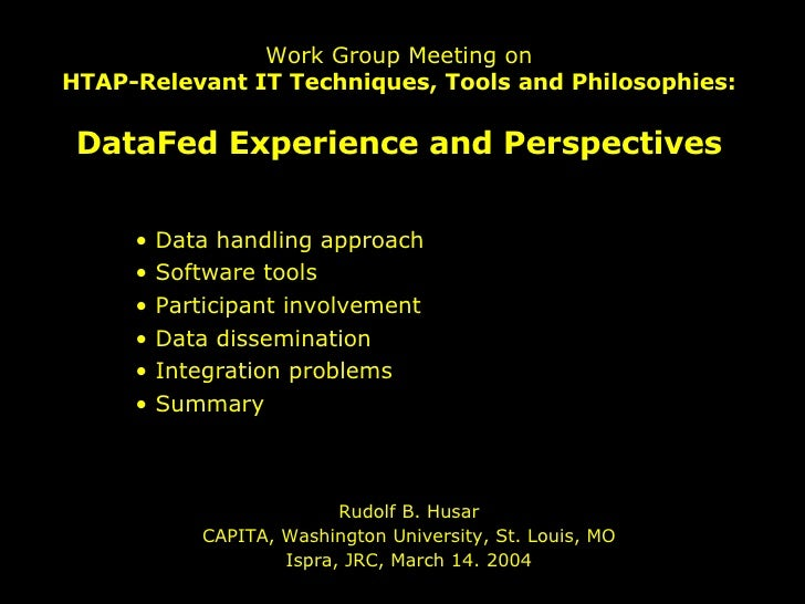 Work Group Meeting on HTAP-Relevant IT Techniques, Tools and Philosophies: DataFed Experience and Perspectives Rudolf B. H...