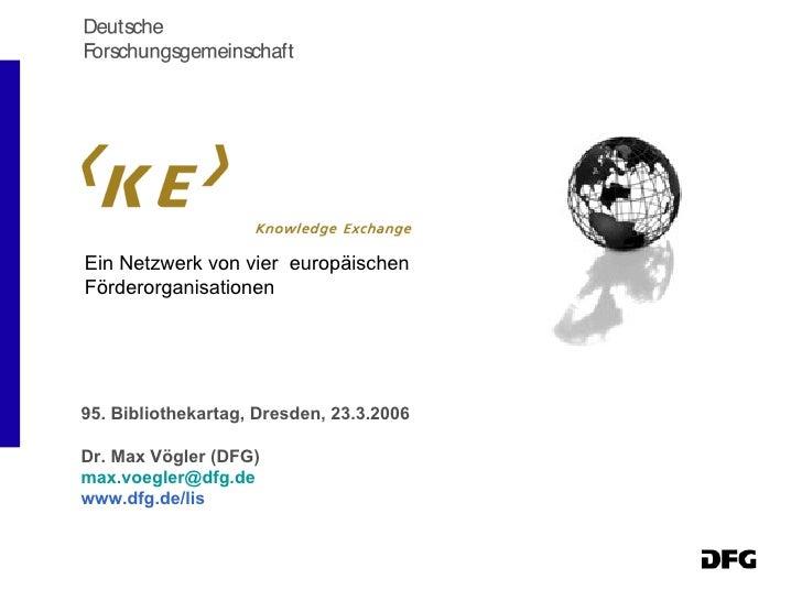<ul><li>Ein Netzwerk von vier  europäischen Förderorganisationen </li></ul>95. Bibliothekartag, Dresden, 23.3.2006 Dr. Max...