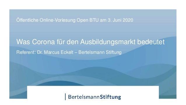 Was Corona für den Ausbildungsmarkt bedeutet Öffentliche Online-Vorlesung Open BTU am 3. Juni 2020 Referent: Dr. Marcus Ec...