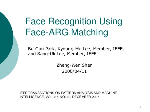 Face Recognition Using  Face-ARG Matching    Bo-Gun Park, Kyoung-Mu Lee, Member, IEEE,    and Sang-Uk Lee, Member, IEEE   ...