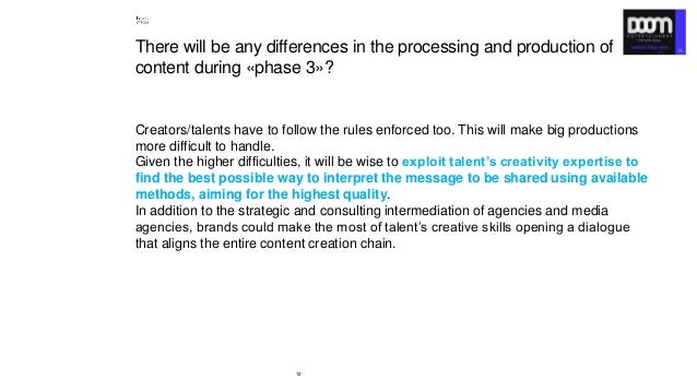 12 There will be any differences in the processing and production of content during «phase 3»? Creators/talents have to fo...