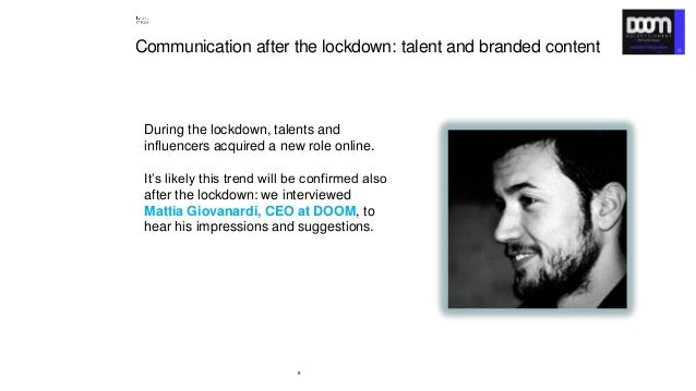 8 Communication after the lockdown: talent and branded content During the lockdown, talents and influencers acquired a new...