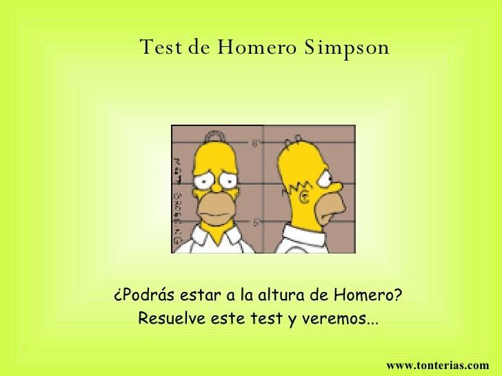 Test de Homero Simpson   ¿Podrás estar a la altura de Homero?  Resuelve este test y veremos...  www.tonterias.com