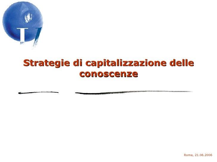 Strategie di capitalizzazione delle conoscenze Roma, 21.06.2006