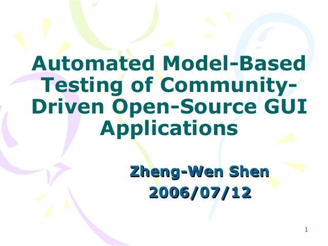 Automated Model-Based Testing of Community-Driven Open-Source GUI      Applications       Zheng-Wen Shen         2006/07/1...