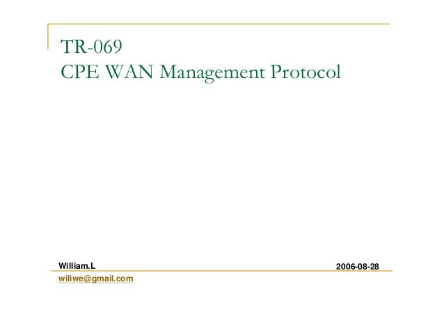TR-069 CPE WAN Management Protocol 2006-08-28William.L wiliwe@gmail.com