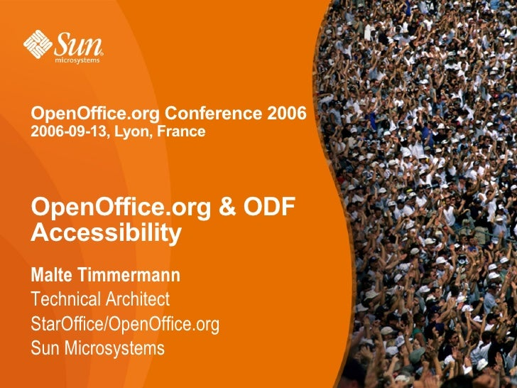 OpenOffice.org Conference 2006 2006-09-13, Lyon, France    OpenOffice.org & ODF Accessibility Malte Timmermann Technical A...