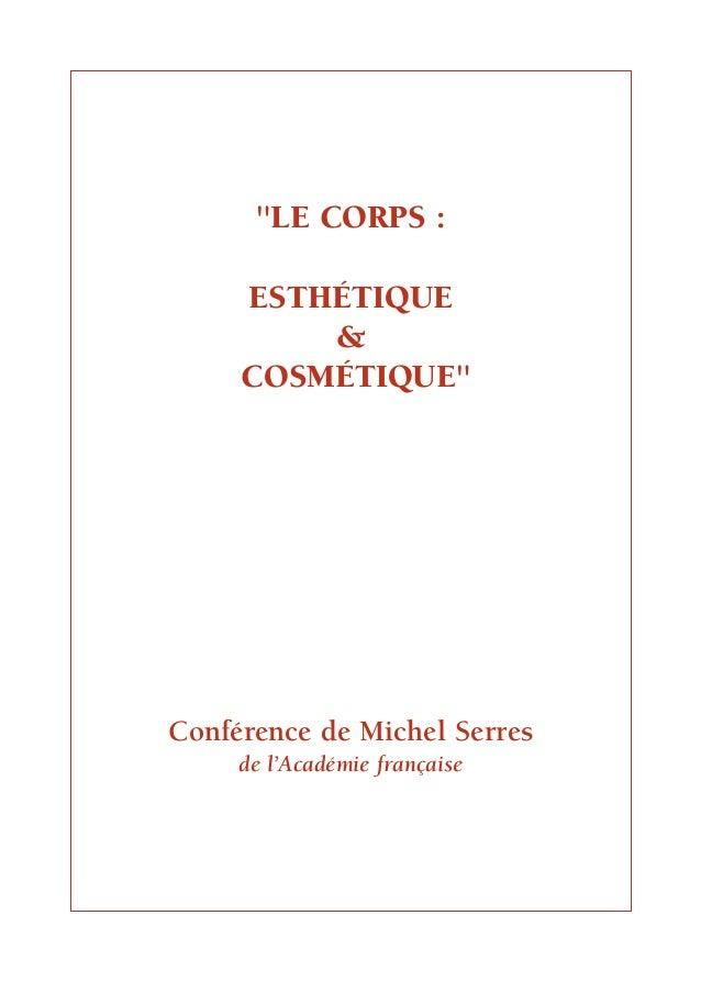 """""""LE CORPS :     ESTHÉTIQUE         &     COSMÉTIQUE""""Conférence de Michel Serres     de l'Académie française"""