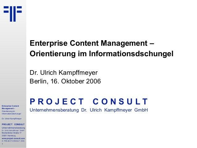 Enterprise Content Management – Orientierung im Informationsdschungel Dr. Ulrich Kampffmeyer PROJECT CONSULT Unternehmensb...
