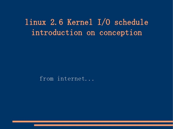 linux 2.6 Kernel I/O schedule   introduction on conception        from internet...