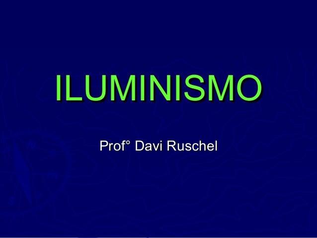 ILUMINISMOILUMINISMO Prof° Davi RuschelProf° Davi Ruschel