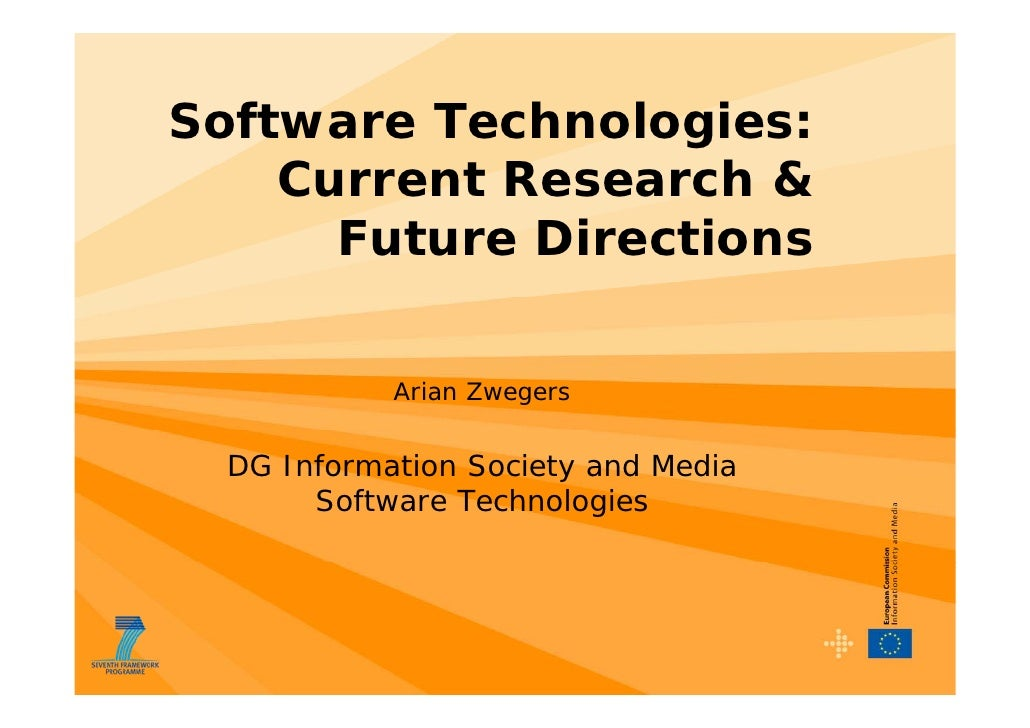 Software Technologies:     Current Research &       Future Directions              Arian Zwegers     DG Information Societ...