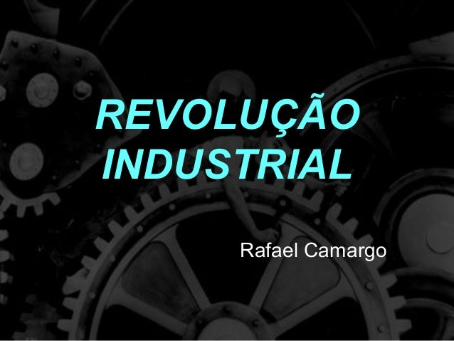 REVOLUÇÃOINDUSTRIALRafael Camargo