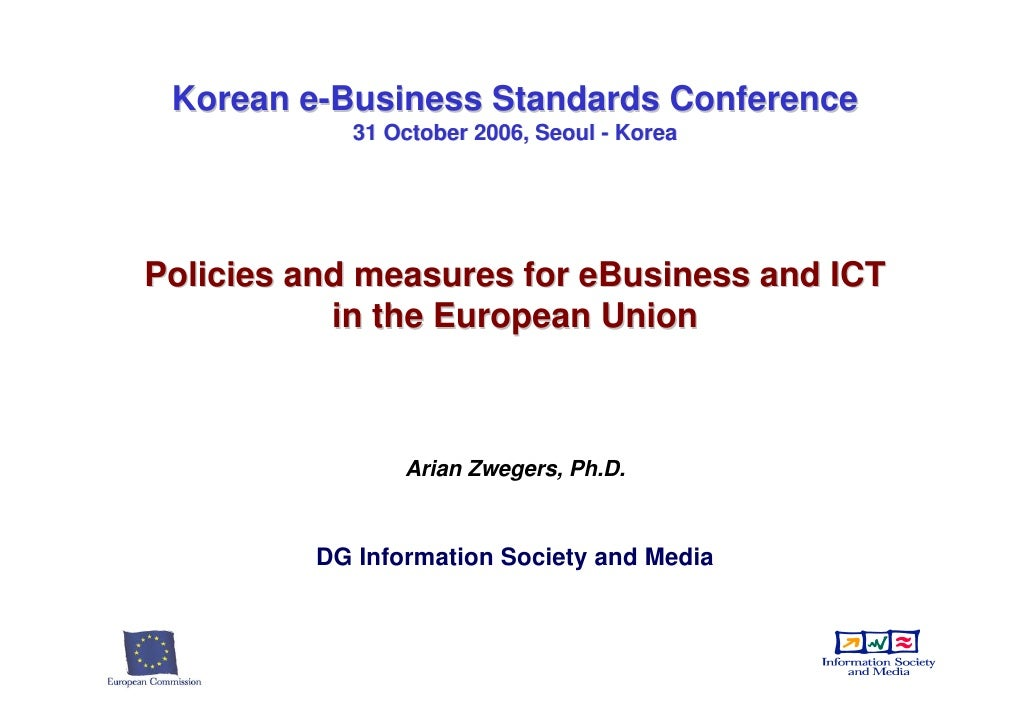 Korean e-Business Standards Conference             31 October 2006, Seoul - Korea     Policies and measures for eBusiness ...