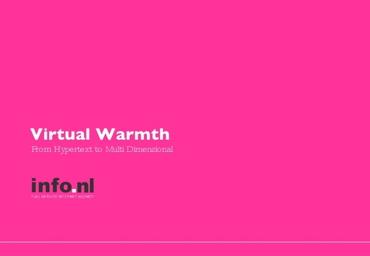 From Hypertext to Multi Dimensional Virtual Warmth