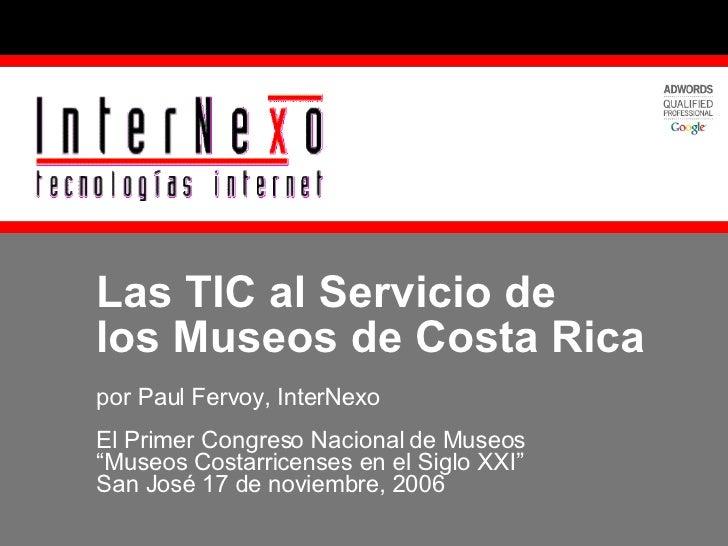 """Las TIC al Servicio de  los Museos de Costa Rica por Paul Fervoy, InterNexo El Primer Congreso Nacional de Museos  """"Museos..."""