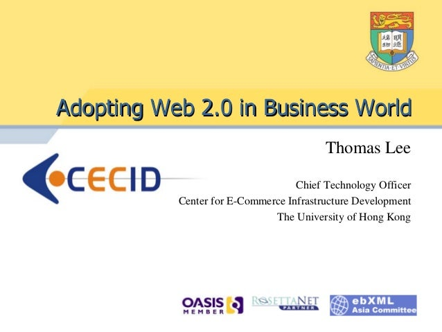 Adopting Web 2.0 in Business World                                         Thomas Lee                                   Ch...