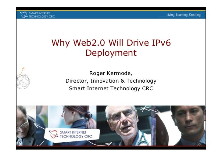 Why Web2.0 Will Drive IPv6       Deployment              Roger Kermode,    Director, Innovation  Technology     Smart Inte...