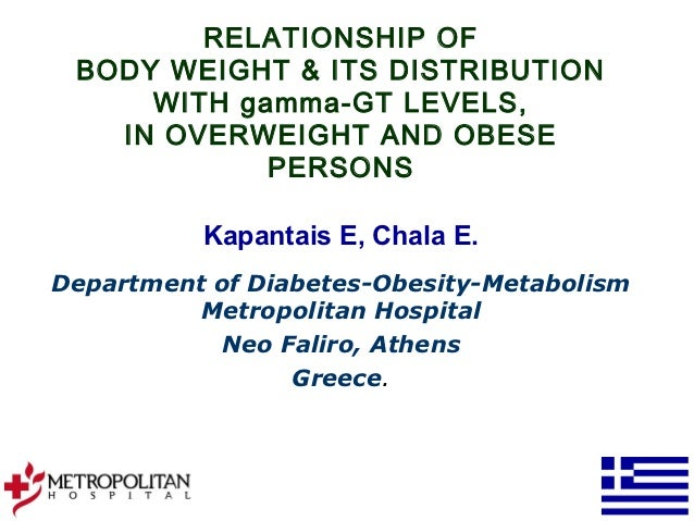 RELATIONSHIP OF BODY WEIGHT & ITS DISTRIBUTION     WITH gamma-GT LEVELS,   IN OVERWEIGHT AND OBESE            PERSONS     ...