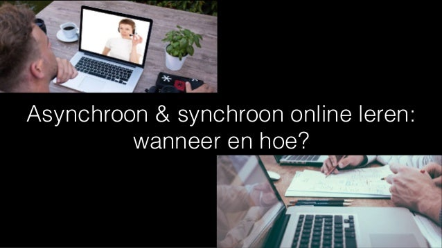Asynchroon & synchroon online leren: wanneer en hoe?