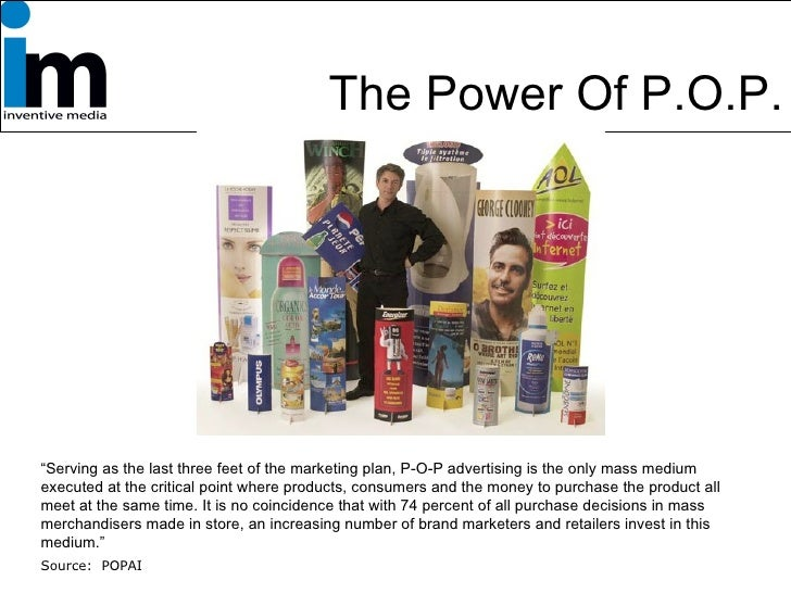 """The Power Of P.O.P. """" Serving as the last three feet of the marketing plan, P-O-P advertising is the only mass medium exec..."""