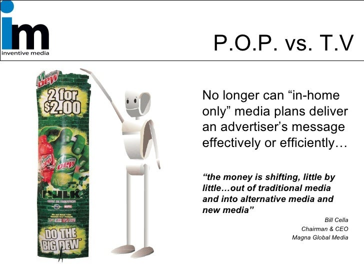 """P.O.P. vs. T.V . <ul><li>No longer can """"in-home only"""" media plans deliver an advertiser's message effectively or efficient..."""