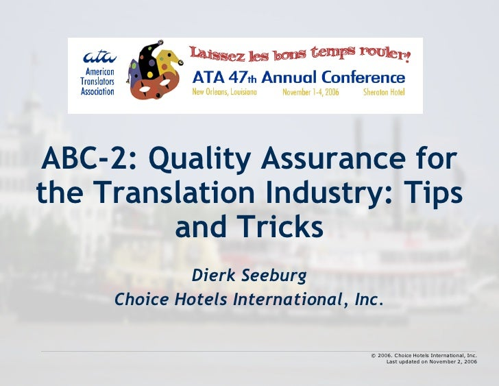 ABC-2: Quality Assurance for the Translation Industry: Tips          and Tricks               Dierk Seeburg      Choice Ho...