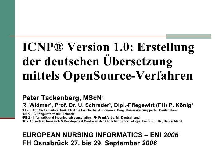 ICNP® Version 1.0: Erstellung der deutschen Übersetzung mittels OpenSource-Verfahren EUROPEAN NURSING INFORMATICS – ENI  2...