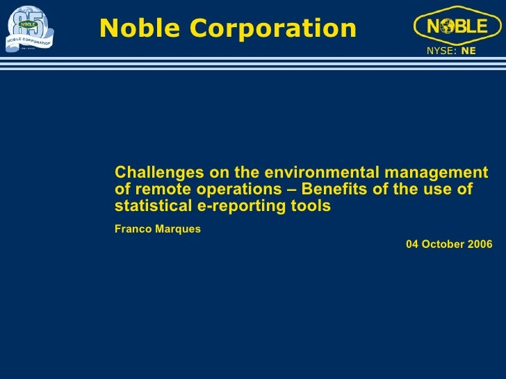 Noble Corporation                                        NYSE: NE      Challenges on the environmental management  of remo...