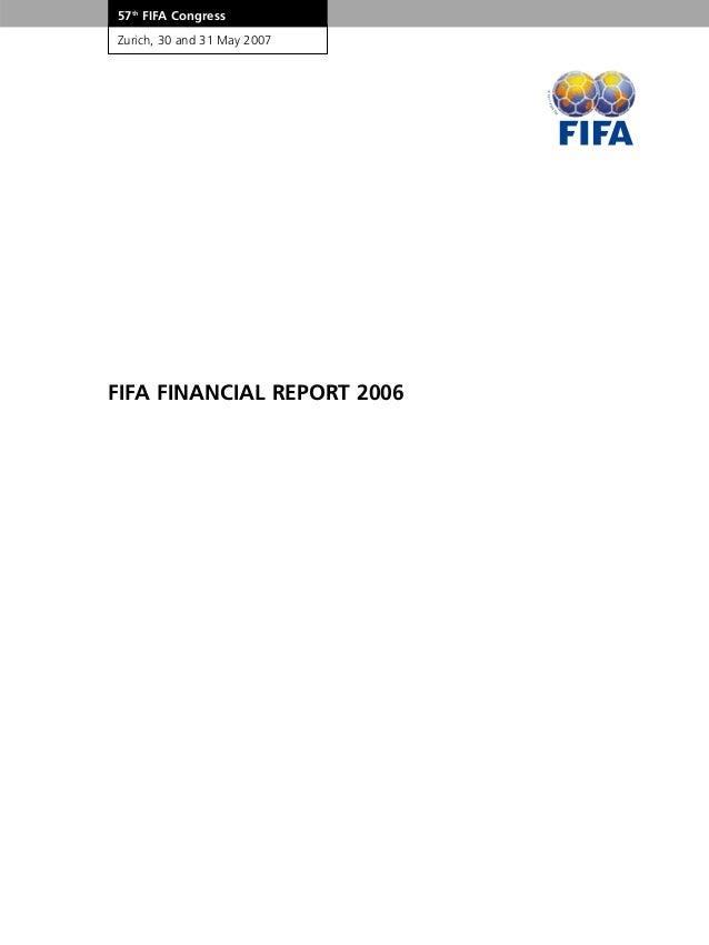 FIFA FINANCIAL REPORT 2006 57th FIFA Congress Zurich, 30 and 31 May 2007