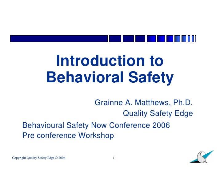 Introduction to                       Behavioral Safety                                        Grainne A. Matthews, Ph.D. ...