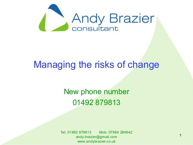Tel: 01492 879813 Mob: 07984 284642 andy.brazier@gmail.com www.andybrazier.co.uk 1 Managing the risks of change New phone ...