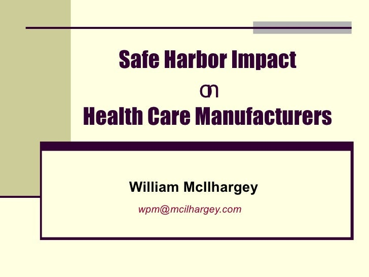 Safe Harbor Impact on Health Care Manufacturers William McIlhargey [email_address]