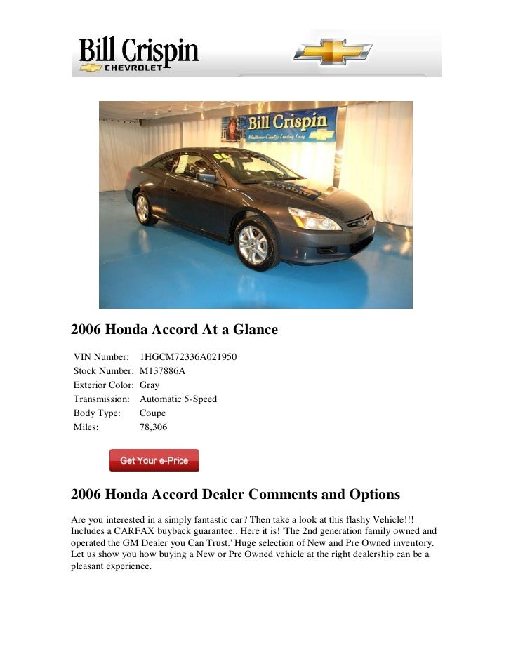 2006 Honda Accord Ann Arbor. 2006 Honda Accord At A GlanceVIN Number:  1HGCM72336A021950Stock Number: M137886AExterior Color: GrayTransmissi.